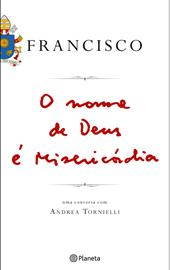 Tornielli-Papa Francisco, O nome de Deus é misericórdia