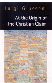 Giussani, At the Origin of the Christian Claim