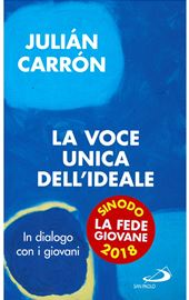 Julián Carrón, La voce unica dell'ideale, Edizioni San Paolo 2018