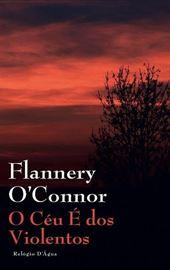 Flannery O'Connor, O céu é dos violentos