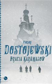 Fiodor Dostojewski, Bracia Karamazow