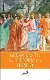 Luigi Giussani - Stefano Alberto - Javier Prades, Gerar rasto na história do mundo, 2019  (Portugal)