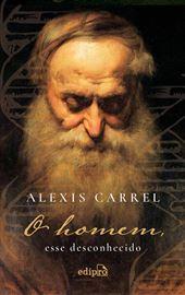 Alexis Carrel, O homem, esse desconhecido