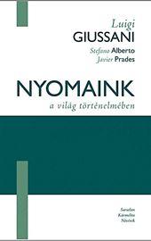 Giussani - Alberto - Prades, Nyomaink a világ történelmében (Generare tracce nella storia del mondo - ungherese)