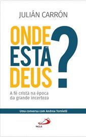 Julián Carrón, Onde está Deus? A fé cristã na época da grande incerteza (PT)