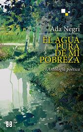 Ada Negri, El agua pura de mi pobreza. Antología poética